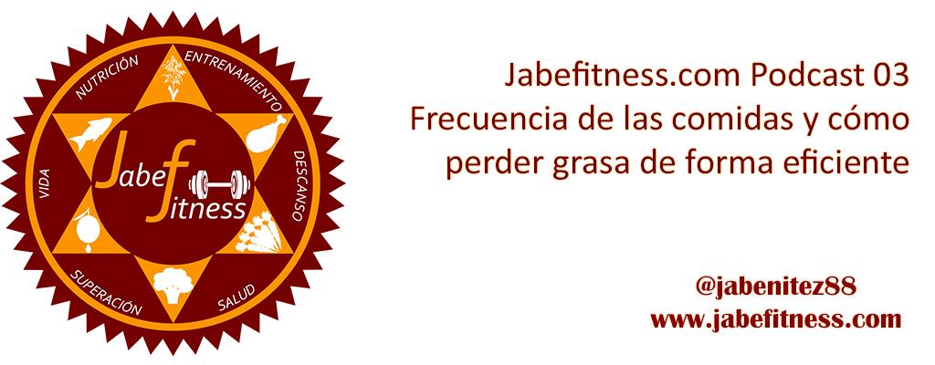 jabefitness-podcast03-frecuencia-de-las-comidas-y-como-perder-grasa-de-forma-eficiente